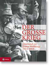 Buchcover Der große Krieg Österreich im Ersten Weltkrieg von Hans Magenschab