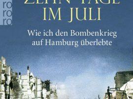 """Das Buch """"Zehn Tage im Juli"""" ist ein ergreifender Zeitzeugenbericht über den Bombenkrieg auf Hamburg. (c) 2020 Rowohlt Verlag GmbH, Hamburg - Covergestaltung zero-media.net, München, Coverabbildung ullstein Bild - LEONE"""