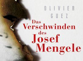 Das Verschwinden des Josef Mengele – ein Roman über den Todesengel von Auschwitz